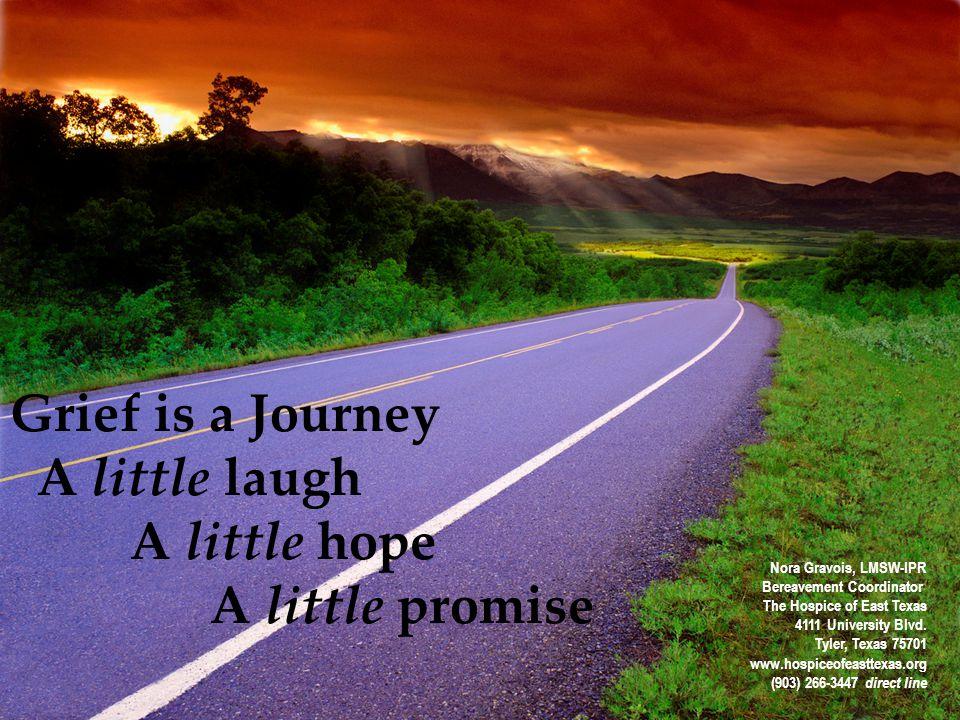 Grief is a Journey A little laugh A little hope A little promise