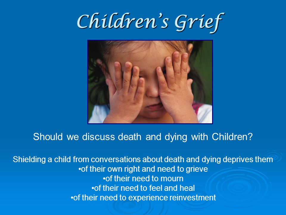 Children's Grief Should we discuss death and dying with Children