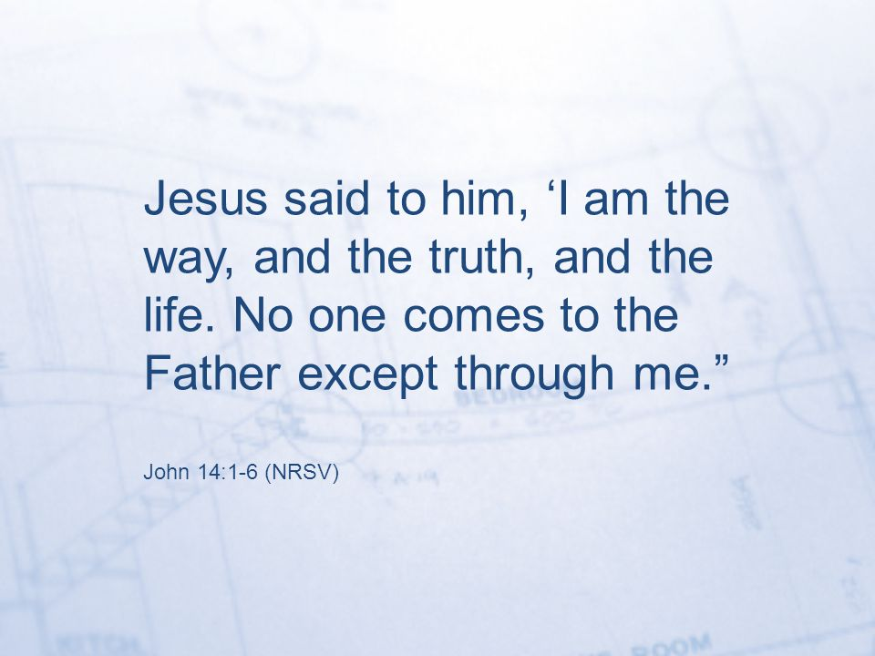 Jesus said to him, 'I am the way, and the truth, and the life