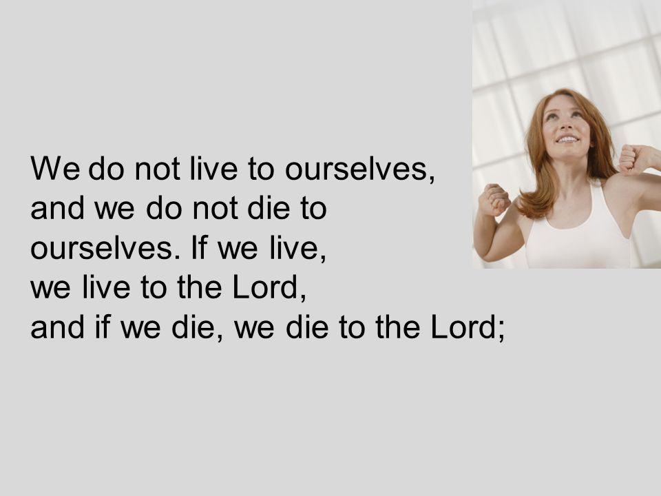 We do not live to ourselves,