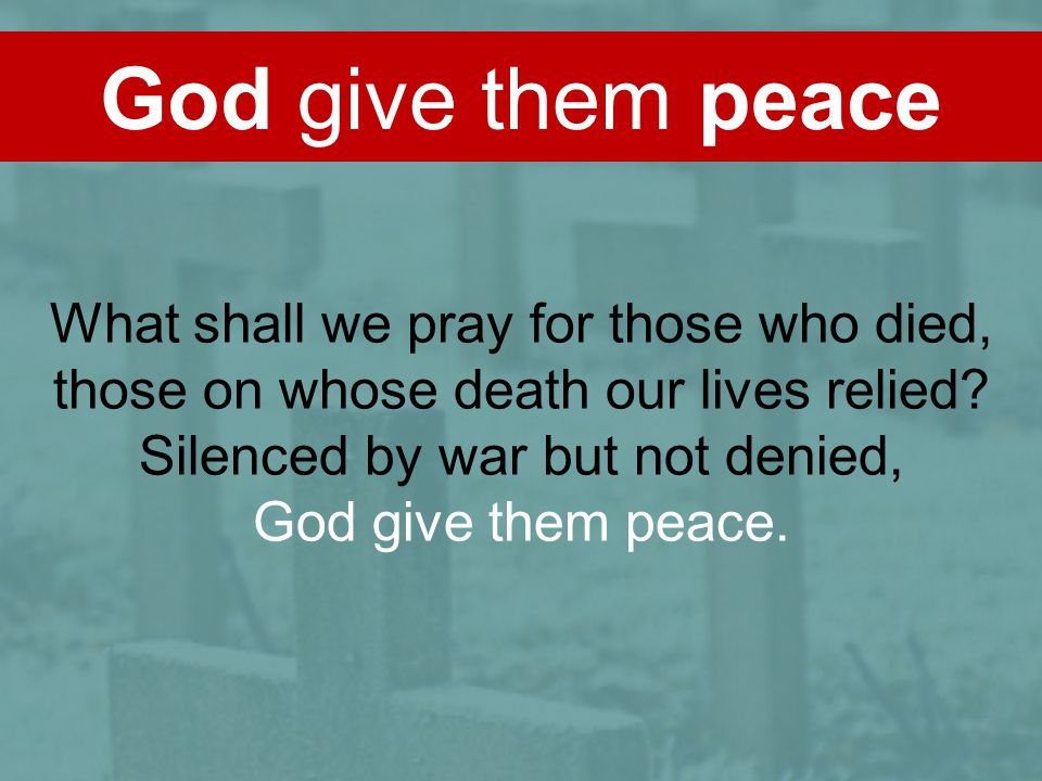God give them peace What shall we pray for those who died,