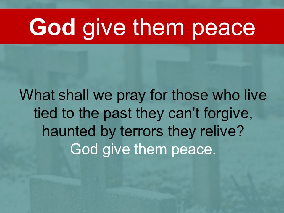 God give them peace What shall we pray for those who live