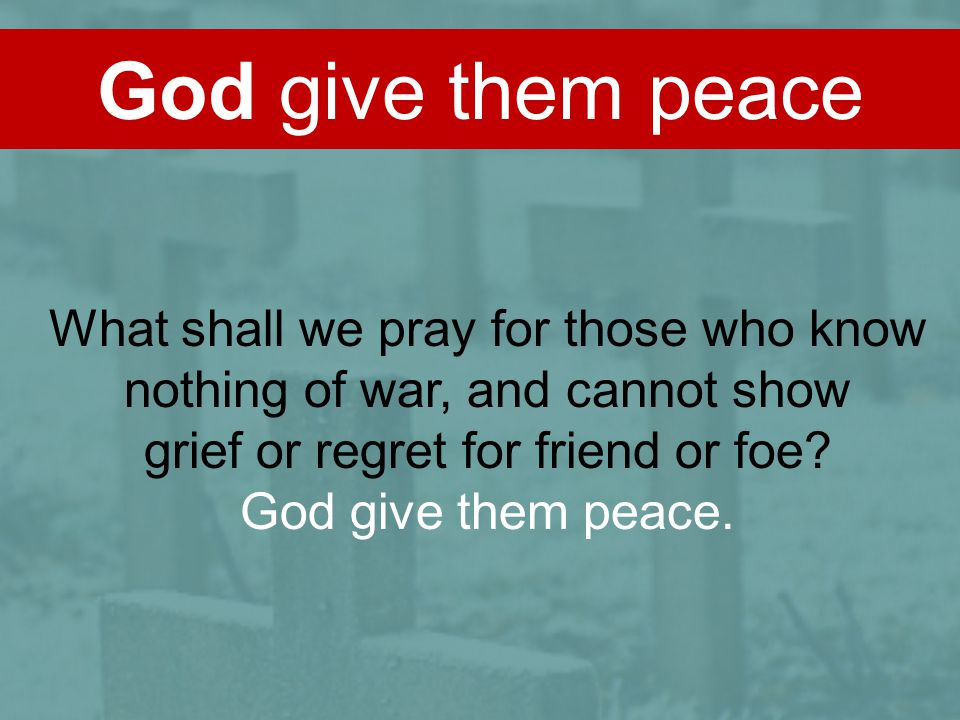 God give them peace What shall we pray for those who know