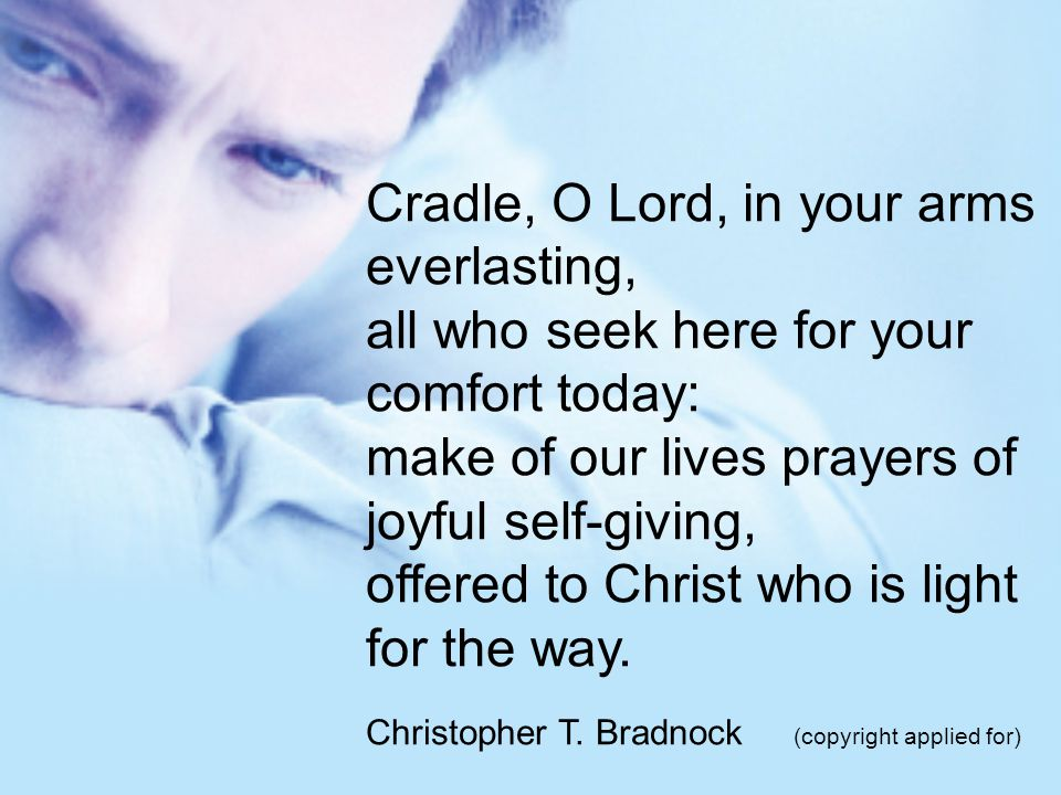 Cradle, O Lord, in your arms everlasting,