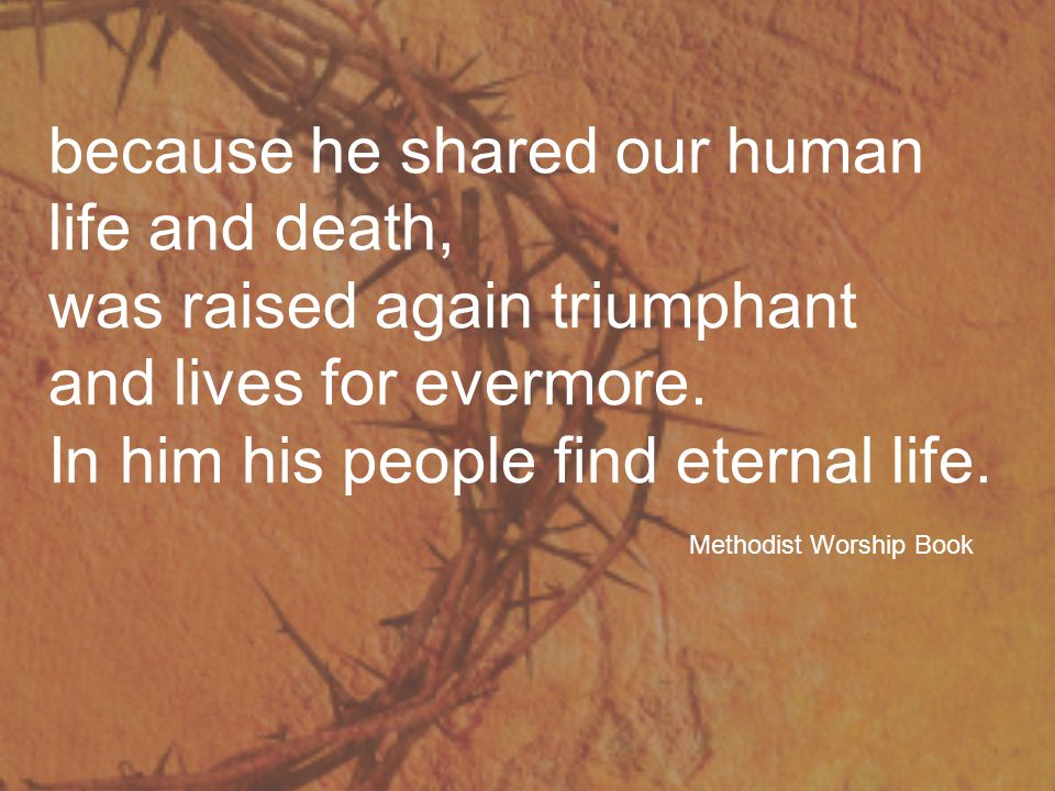 because he shared our human life and death,