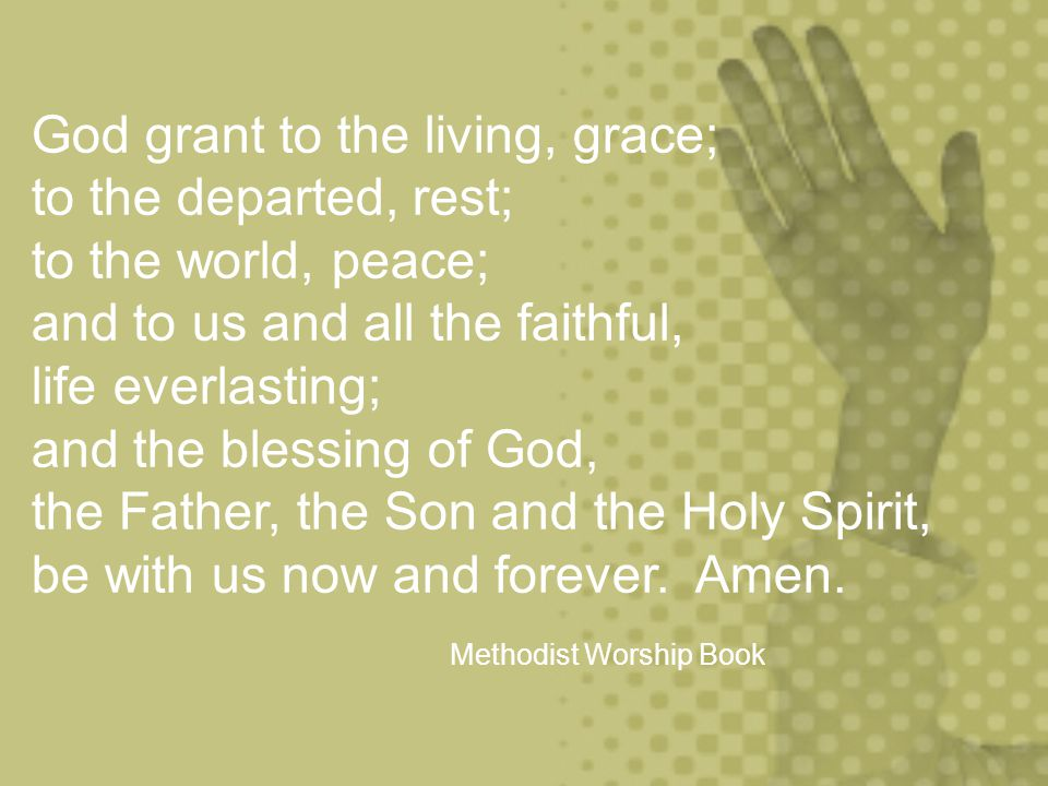 God grant to the living, grace; to the departed, rest;