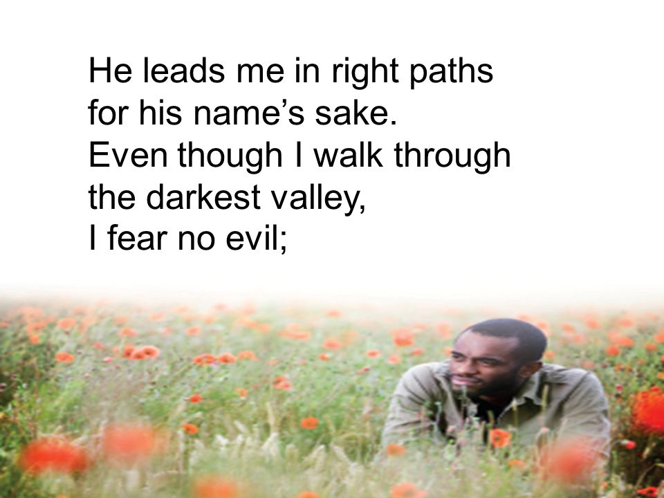 He leads me in right paths for his name's sake.