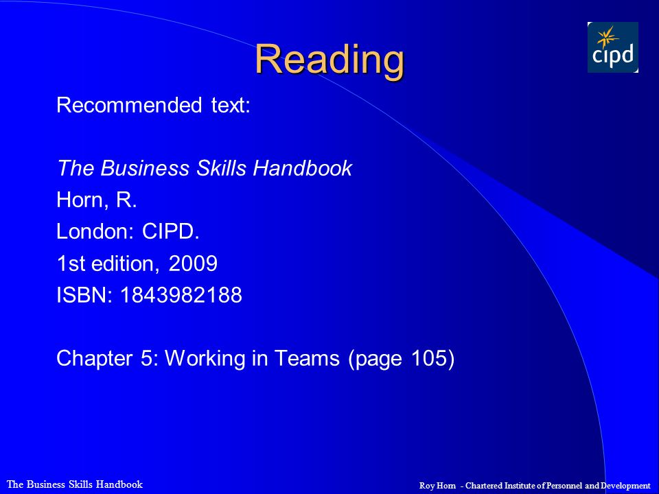 Reading Recommended text: The Business Skills Handbook Horn, R.