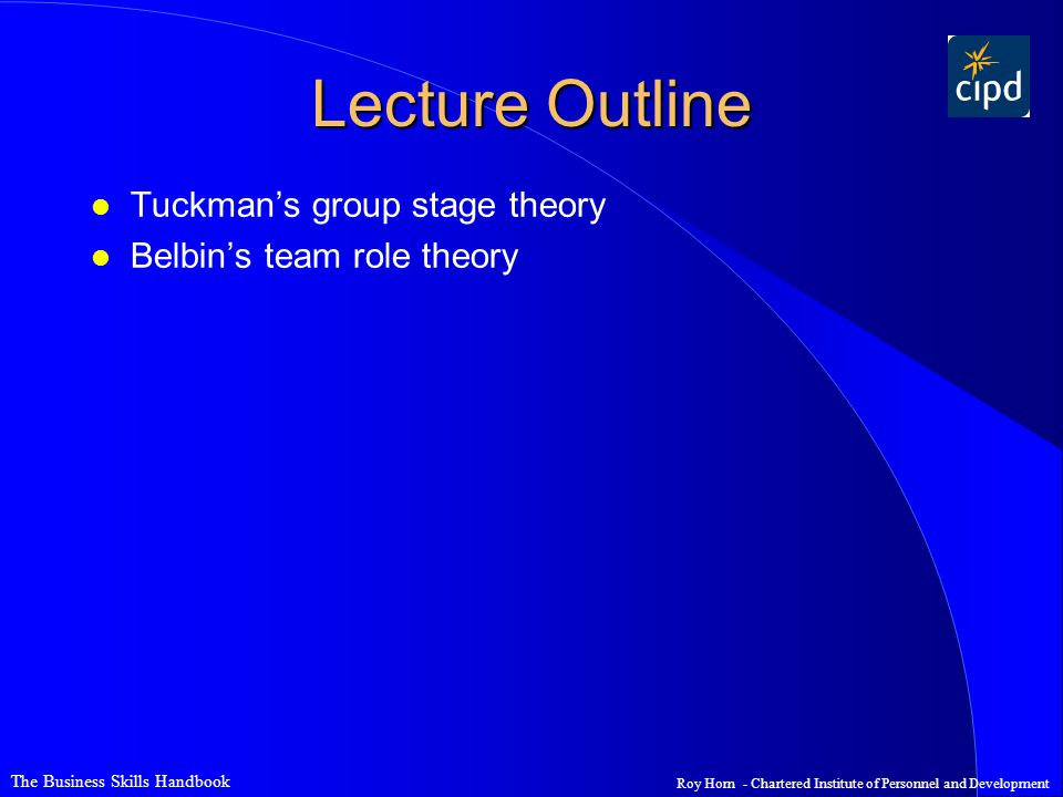 Lecture Outline Tuckman's group stage theory Belbin's team role theory