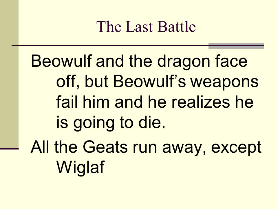 All the Geats run away, except Wiglaf