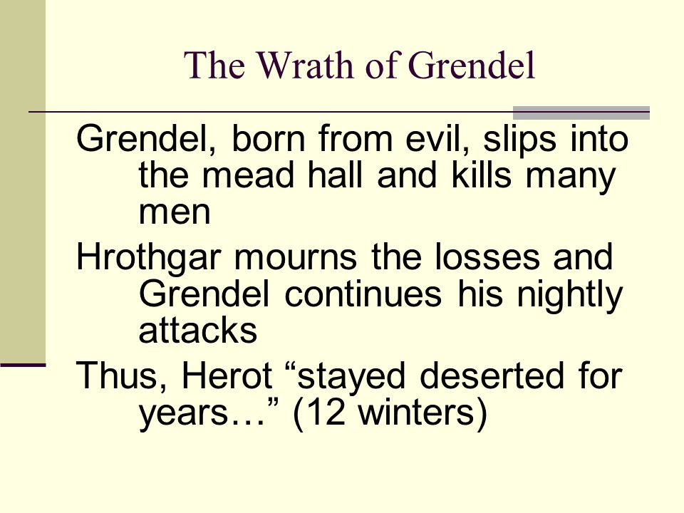 The Wrath of Grendel Grendel, born from evil, slips into the mead hall and kills many men.