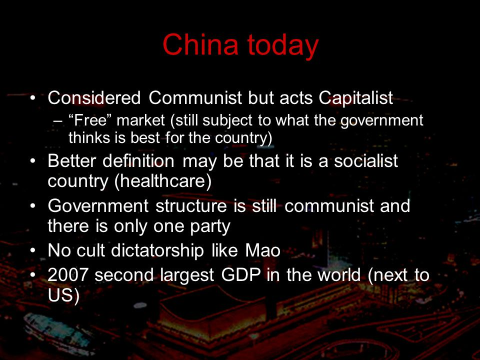 China today Considered Communist but acts Capitalist