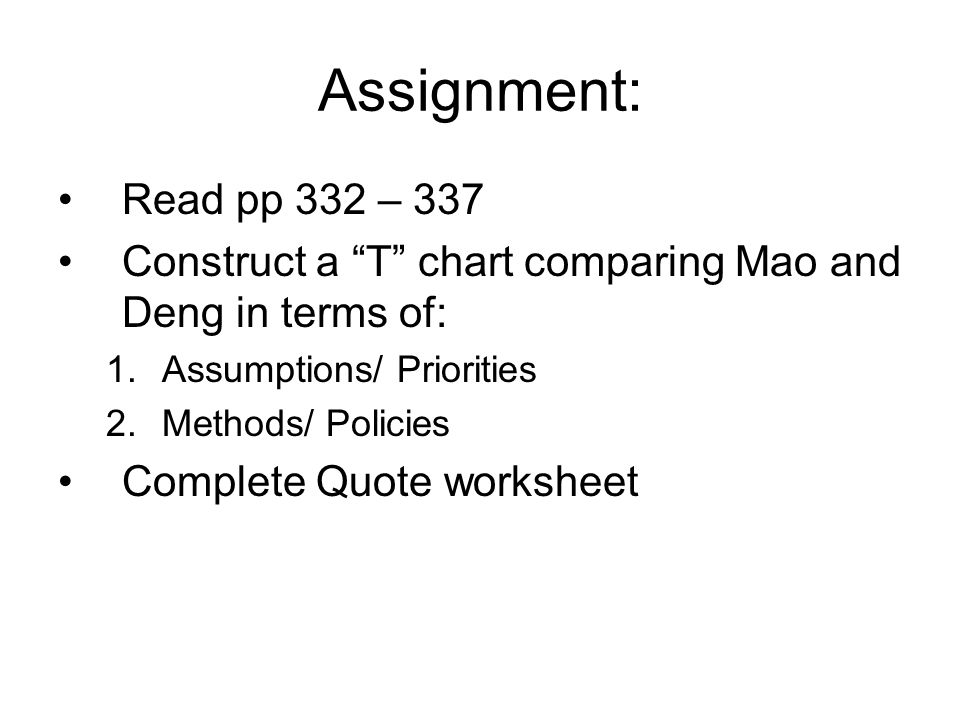 Assignment: Read pp 332 – 337. Construct a T chart comparing Mao and Deng in terms of: Assumptions/ Priorities.