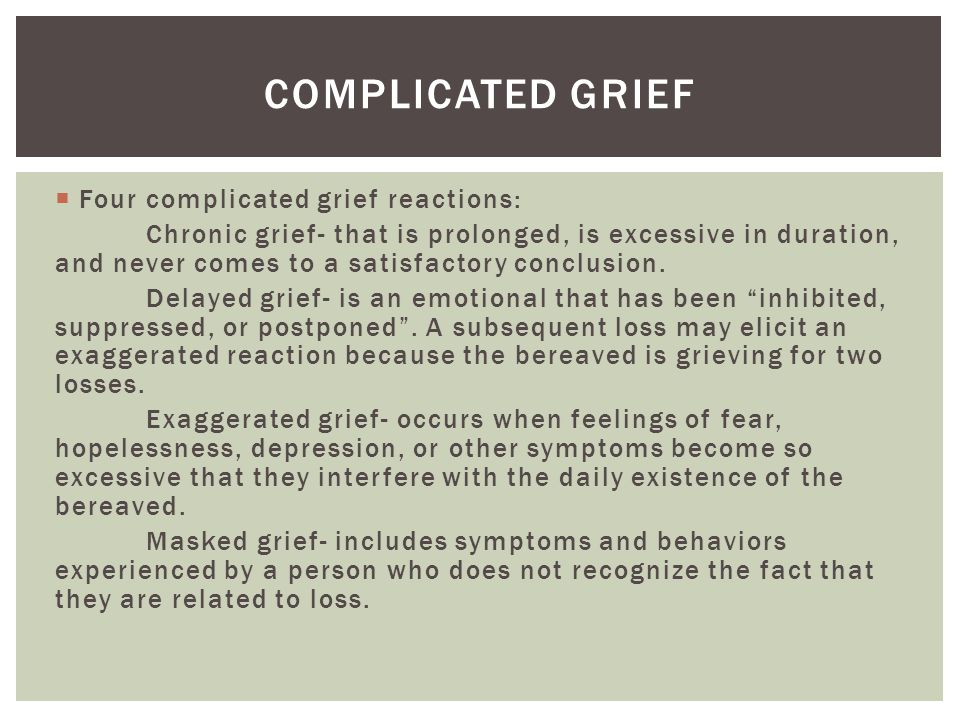 Complicated grief Four complicated grief reactions: