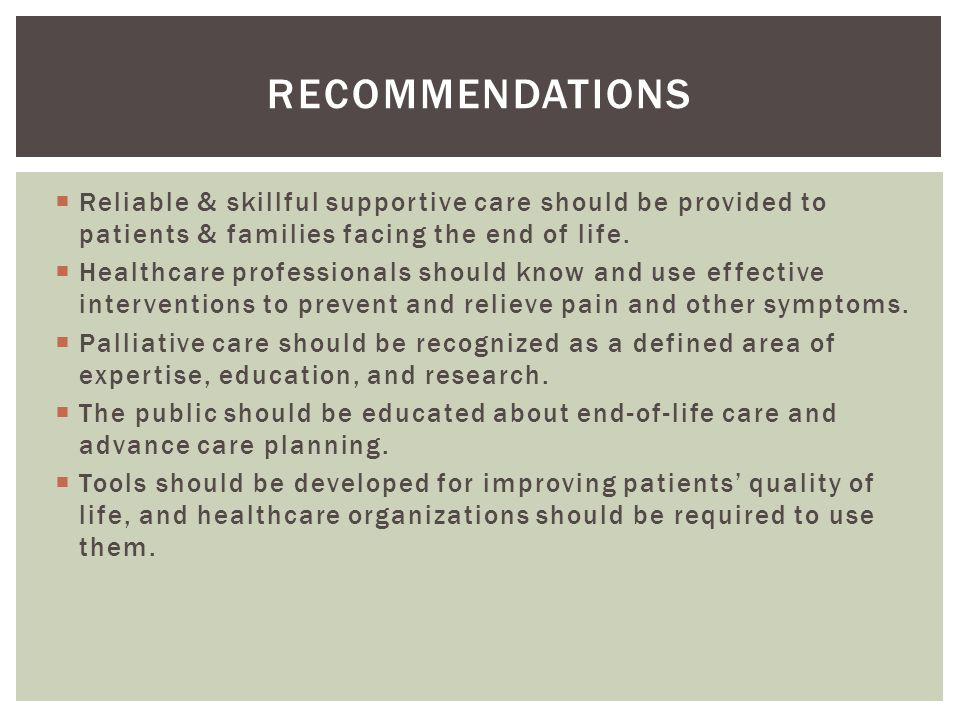 Recommendations Reliable & skillful supportive care should be provided to patients & families facing the end of life.