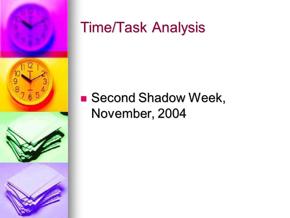 Time/Task Analysis Second Shadow Week, November, 2004