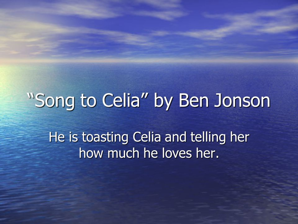 Song to Celia by Ben Jonson