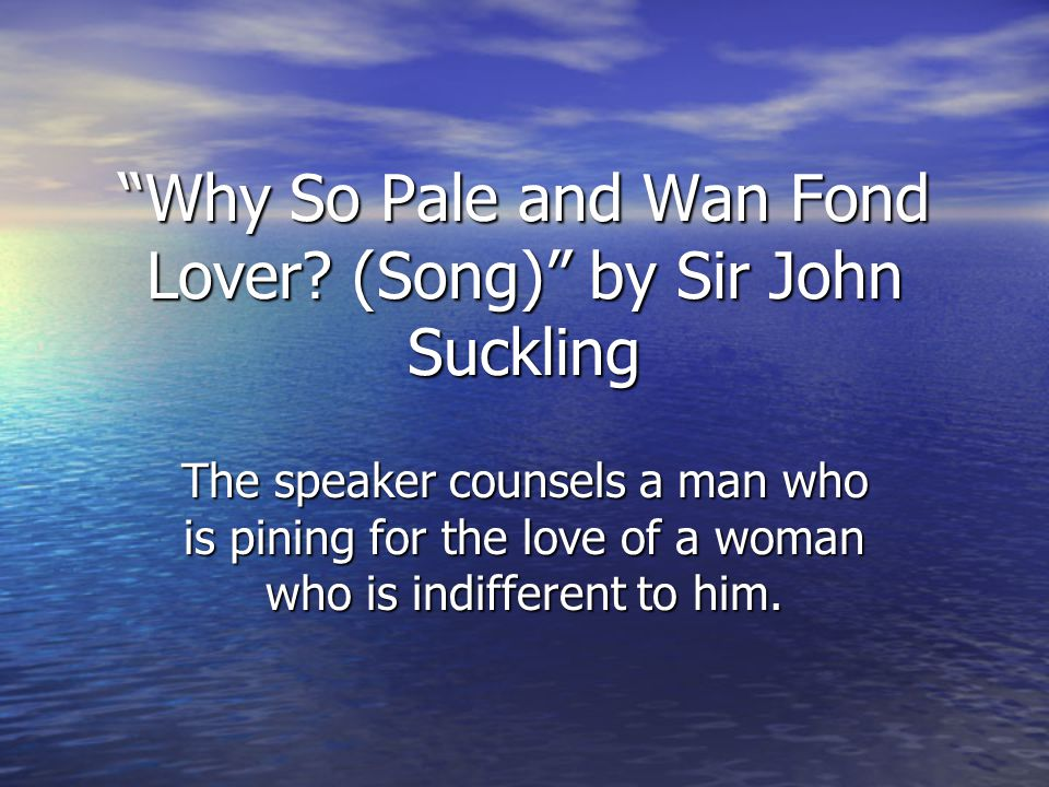 Why So Pale and Wan Fond Lover (Song) by Sir John Suckling
