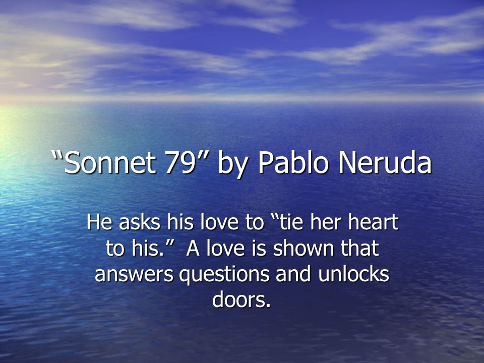 Sonnet 79 by Pablo Neruda
