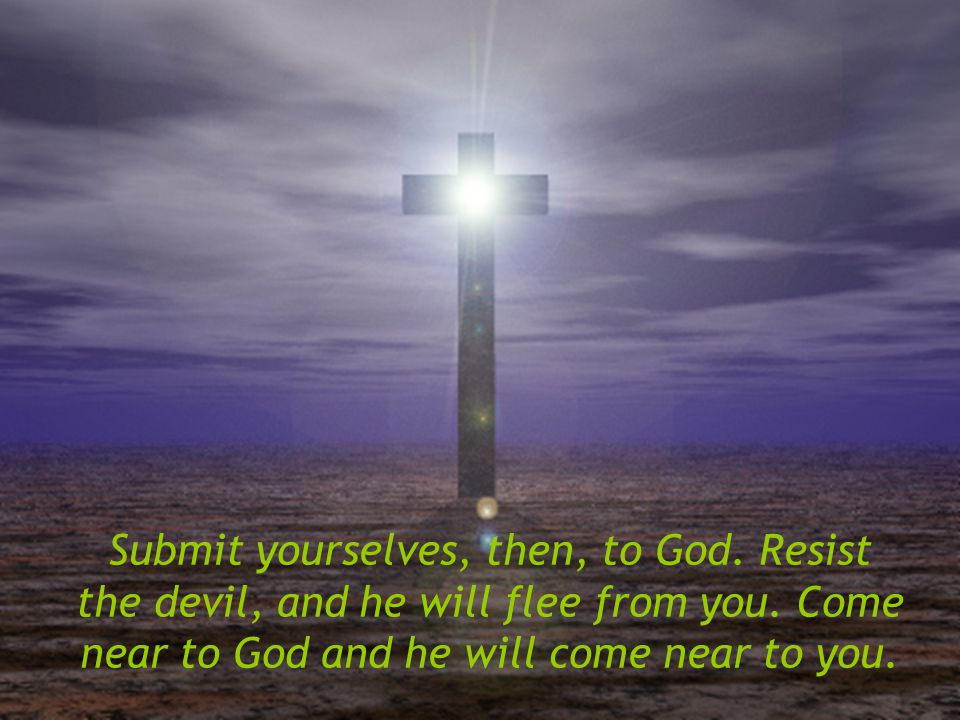 Submit yourselves, then, to God