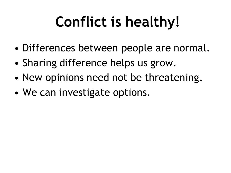 Conflict is healthy! Differences between people are normal.