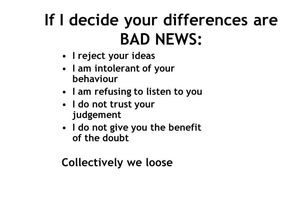 If I decide your differences are BAD NEWS: