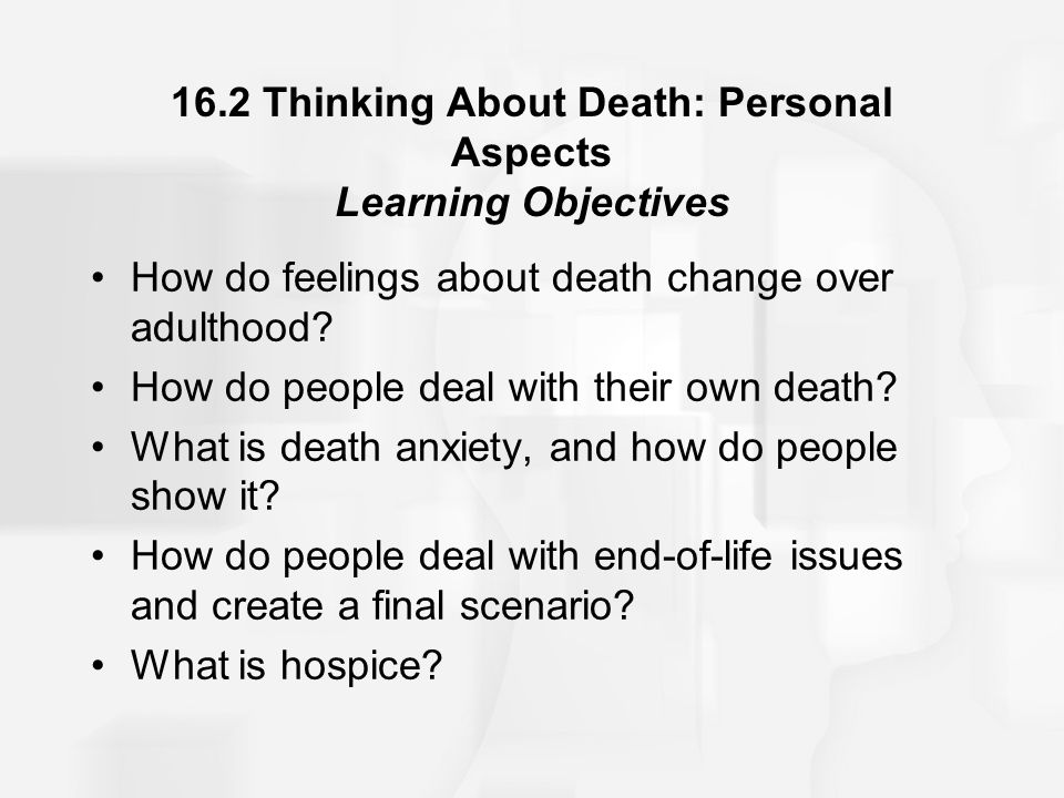 16.2 Thinking About Death: Personal Aspects Learning Objectives