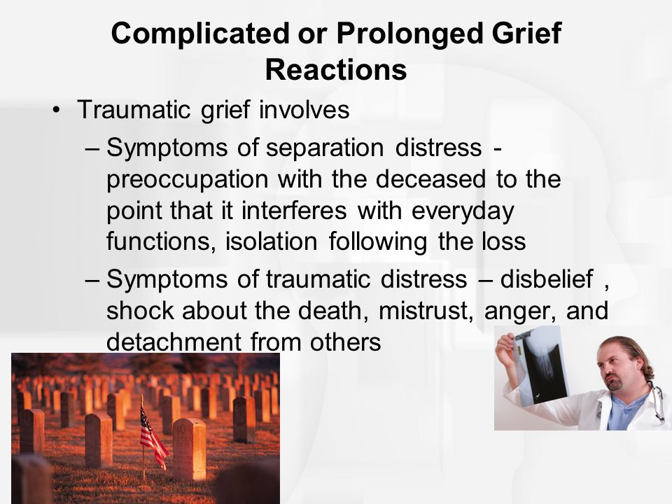 Complicated or Prolonged Grief Reactions