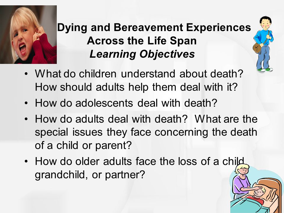 16.4 Dying and Bereavement Experiences Across the Life Span Learning Objectives