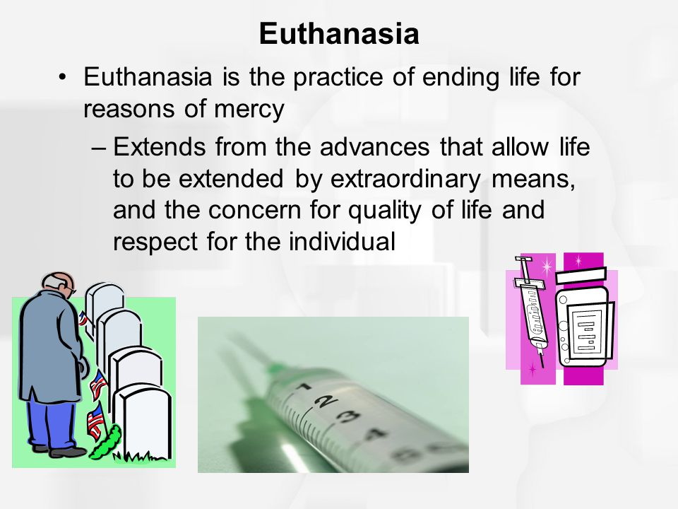 Euthanasia Euthanasia is the practice of ending life for reasons of mercy.