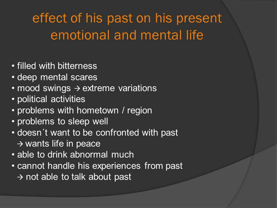 effect of his past on his present emotional and mental life