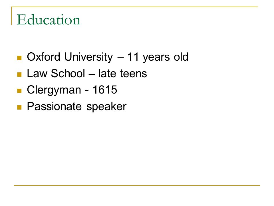 Education Oxford University – 11 years old Law School – late teens