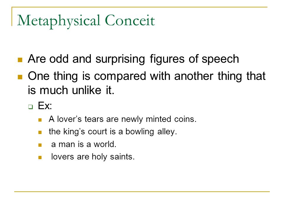 Metaphysical Conceit Are odd and surprising figures of speech