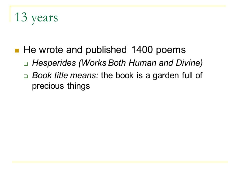 13 years He wrote and published 1400 poems