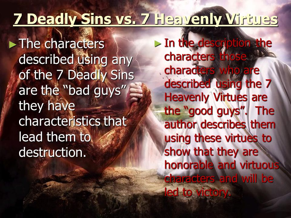 7 deadly sins and 7 heavenly virtues becket After pope gregory released his list of seven deadly sins in 590 ad, the seven virtues  efforts in the middle ages to set the seven heavenly virtues in direct.