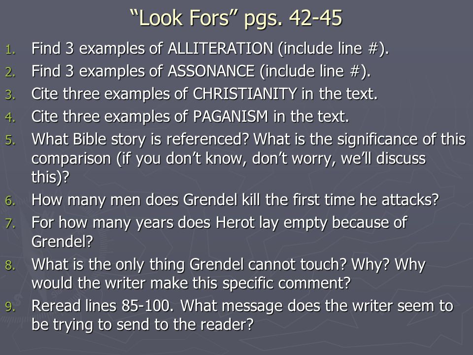 Look Fors pgs. 42-45 Find 3 examples of ALLITERATION (include line #). Find 3 examples of ASSONANCE (include line #).