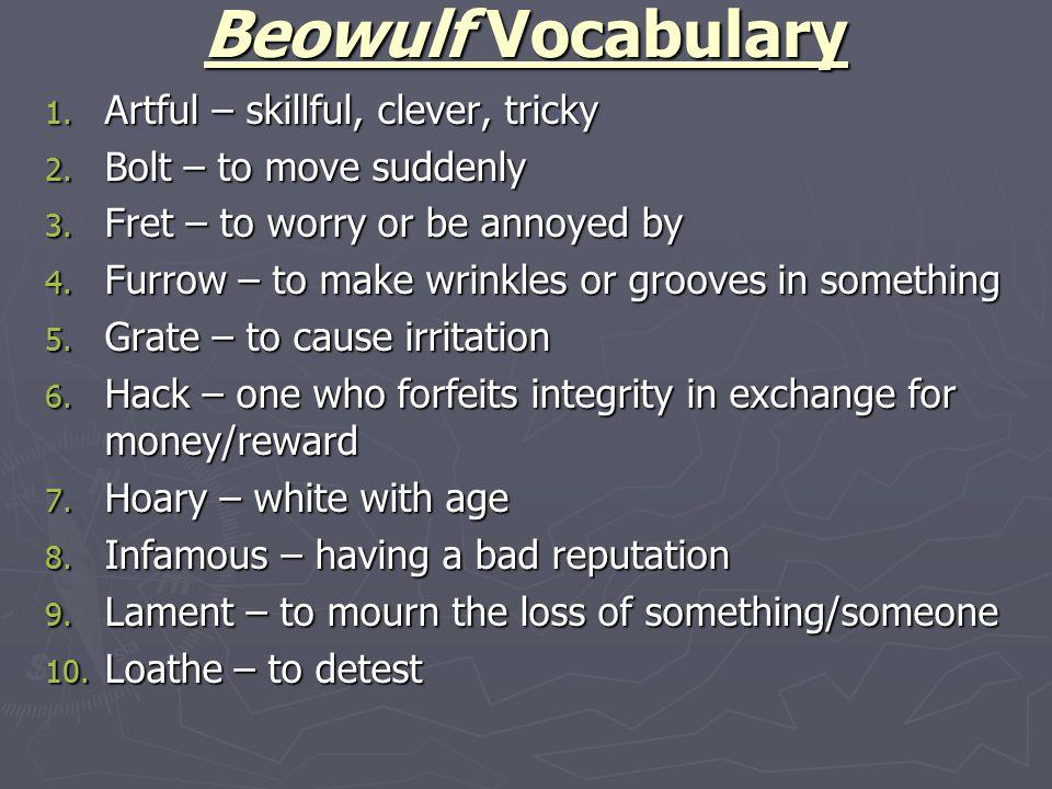 Beowulf Vocabulary Artful – skillful, clever, tricky
