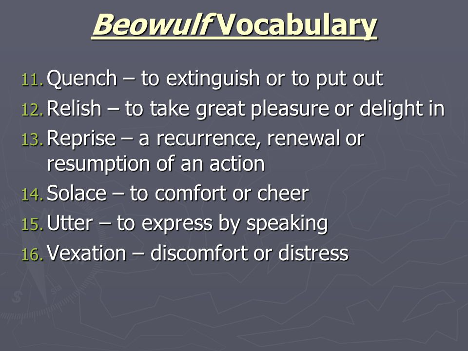 Beowulf Vocabulary Quench – to extinguish or to put out