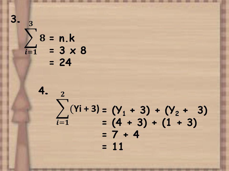 3. = n.k = 3 x 8 = 24 4. = (Y1 + 3) + (Y2 + 3) = (4 + 3) + (1 + 3)