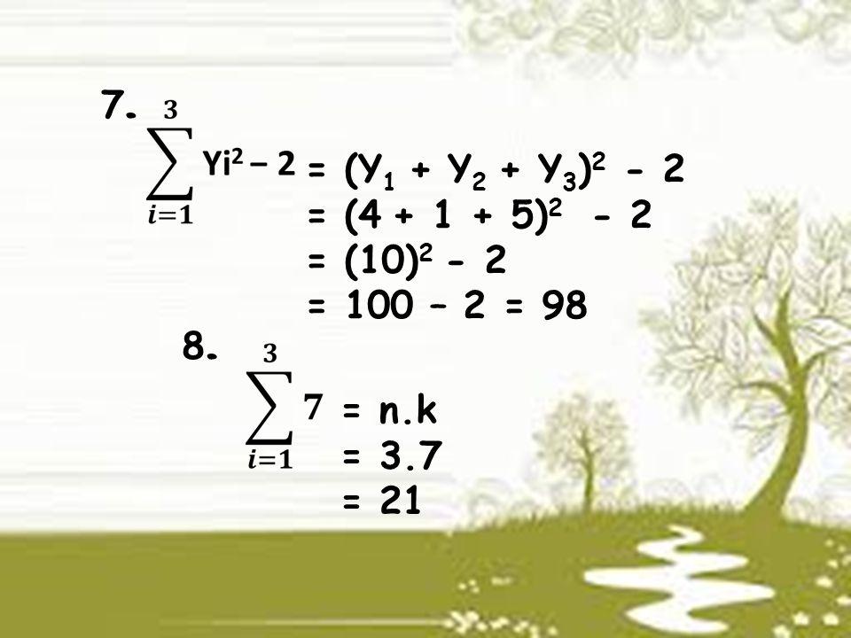 7. = (Y1 + Y2 + Y3)2 - 2 = (4 + 1 + 5)2 - 2 = (10)2 - 2 = 100 – 2 = 98