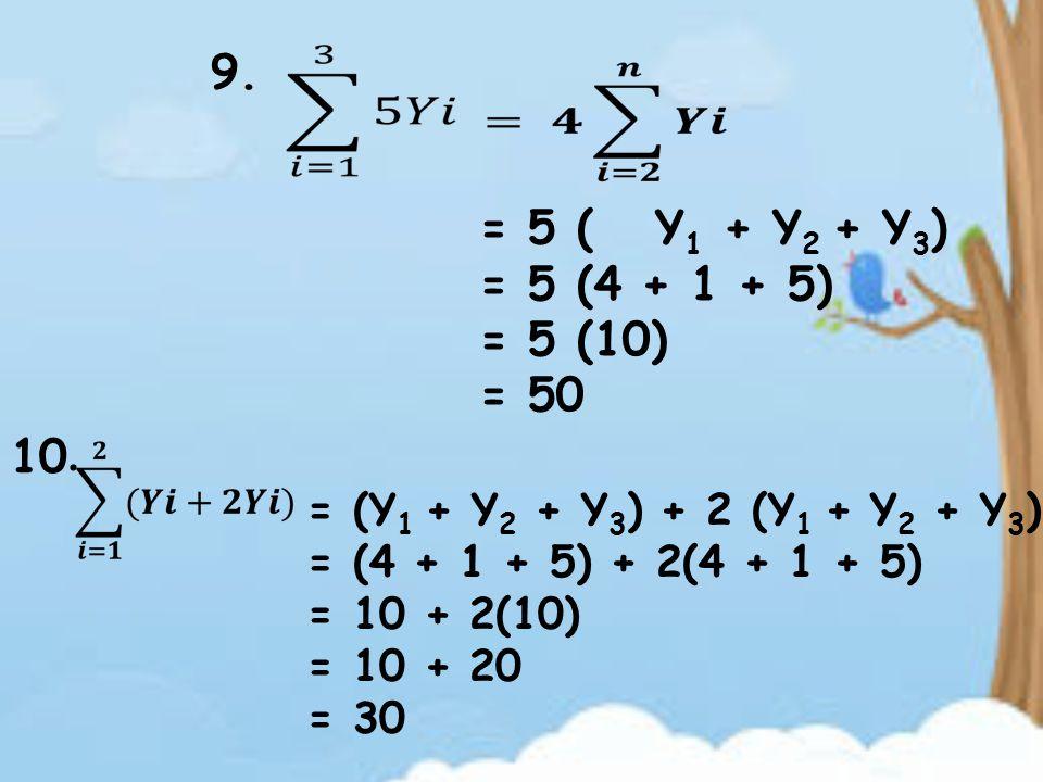 9. = 5 ( = 5 (4 + 1 + 5) = 5 (10) = 50. Y1 + Y2 + Y3) 10. = (Y1 + Y2 + Y3) + 2 (Y1 + Y2 + Y3)