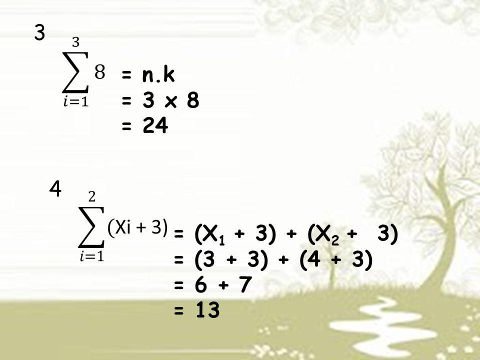 3 = n.k = 3 x 8 = 24 4 = (X1 + 3) + (X2 + 3) = (3 + 3) + (4 + 3)