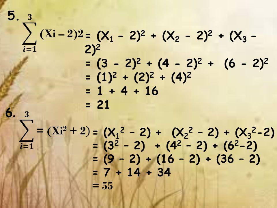 5. = (X1 - 2)2 + (X2 - 2)2 + (X3 - 2)2. = (3 - 2)2 + (4 - 2)2 + (6 - 2)2. = (1)2 + (2)2 + (4)2.