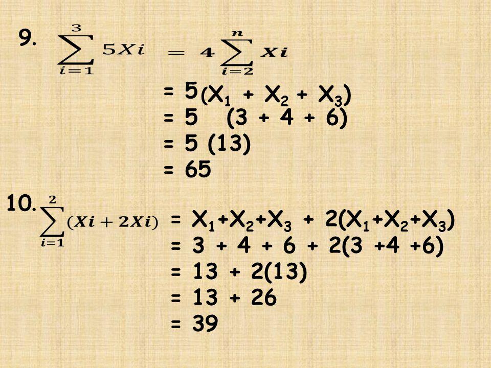 9. = 5 = 5 (3 + 4 + 6) = 5 (13) = 65 10. = X1+X2+X3 + 2(X1+X2+X3)
