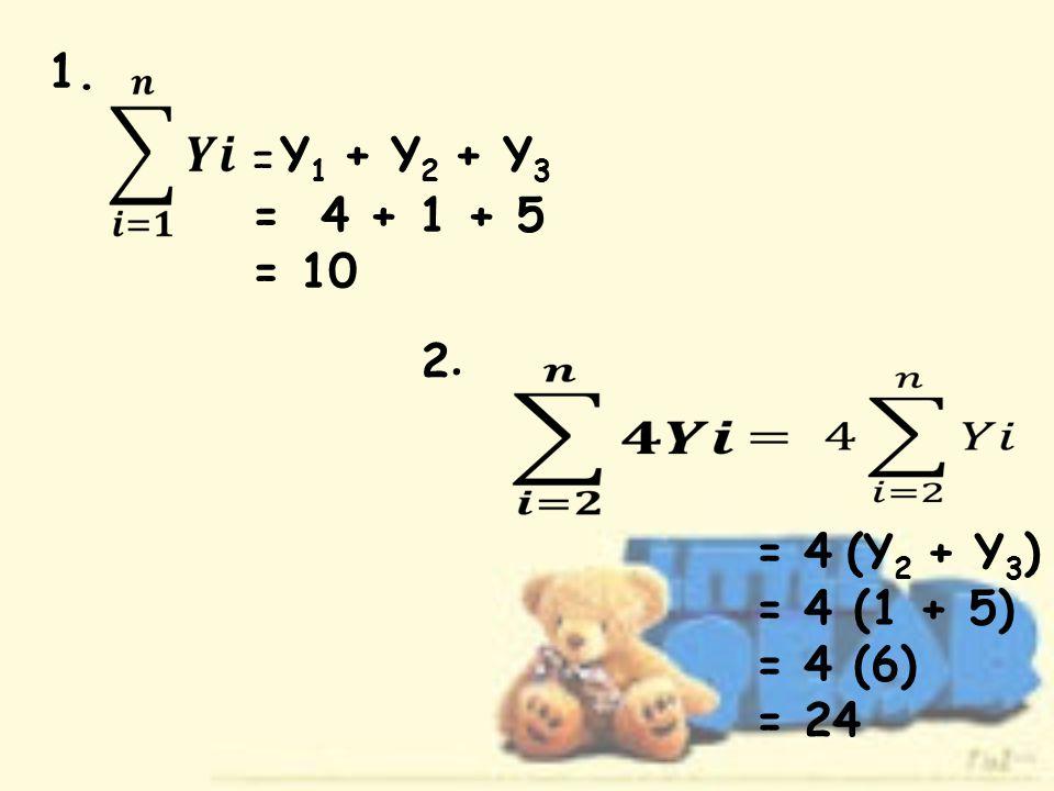 1. Y1 + Y2 + Y3 = = 4 + 1 + 5 = 10 2. = 4 (Y2 + Y3) = 4 (1 + 5)