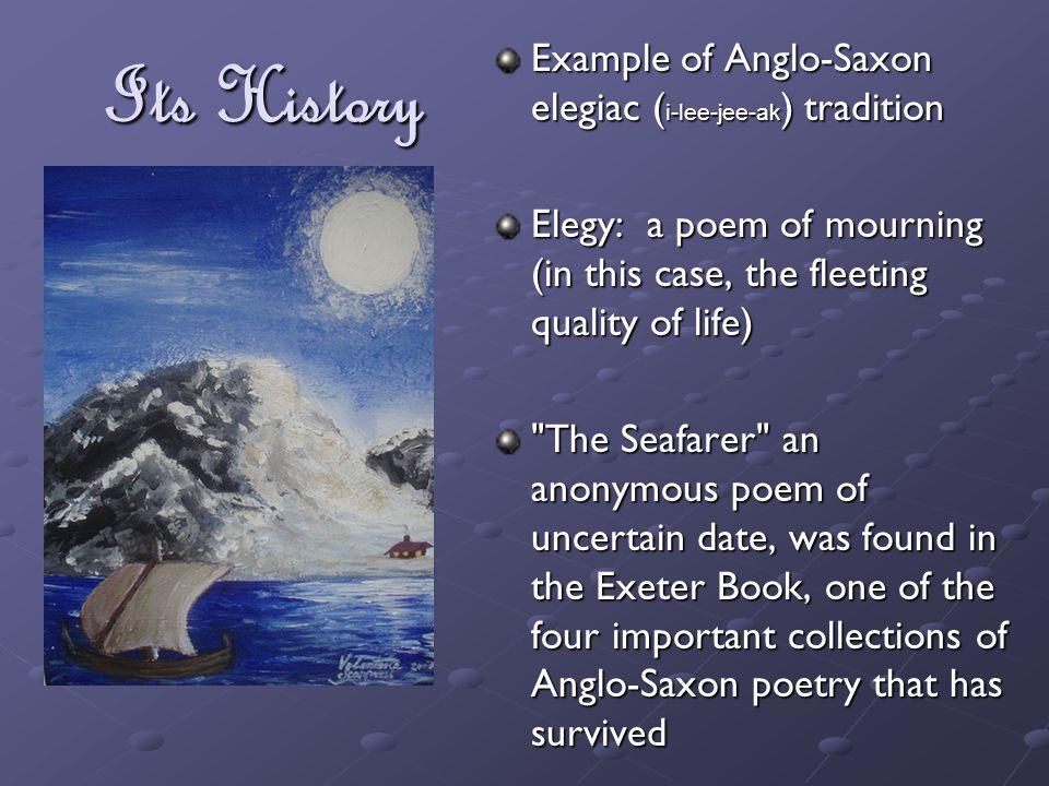 Its History Example of Anglo-Saxon elegiac (i-lee-jee-ak) tradition