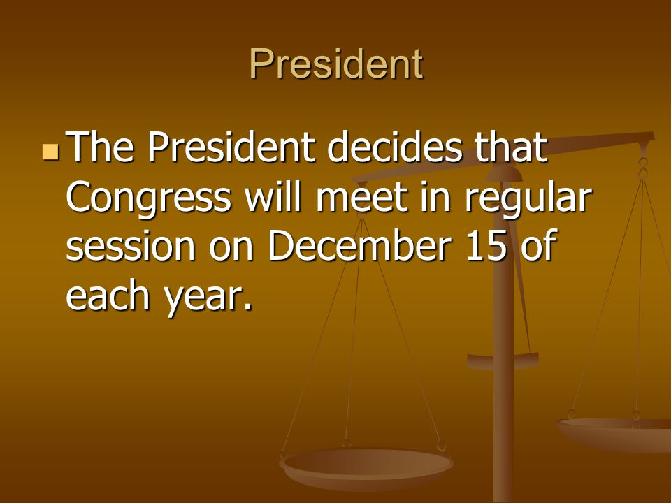 President The President decides that Congress will meet in regular session on December 15 of each year.