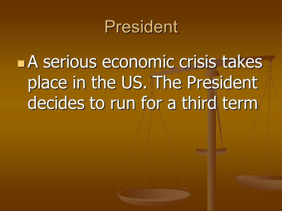 President A serious economic crisis takes place in the US.
