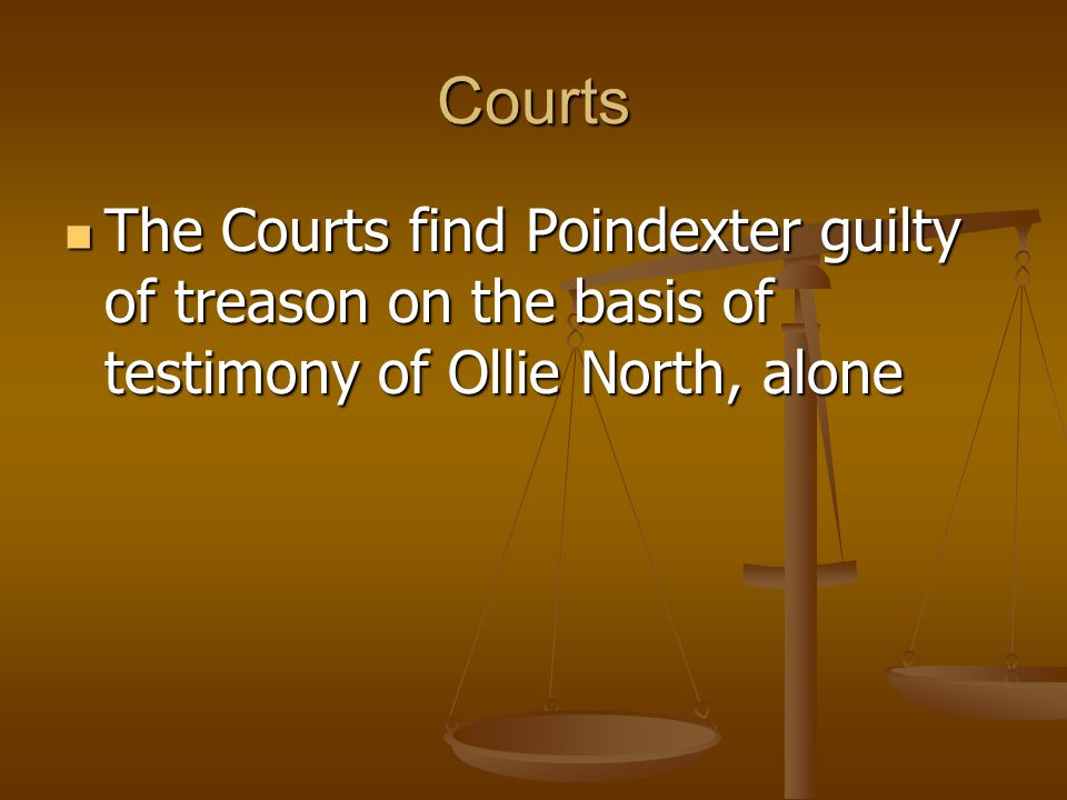 Courts The Courts find Poindexter guilty of treason on the basis of testimony of Ollie North, alone