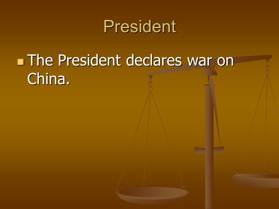 President The President declares war on China.